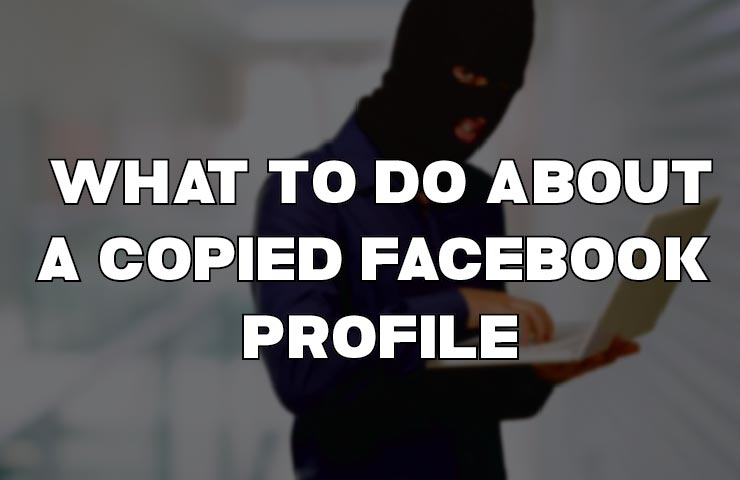 What to do when your Facebook Profile is copied